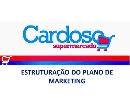 ESTRUTURAÇÃO DO PLANO DE MARKETING