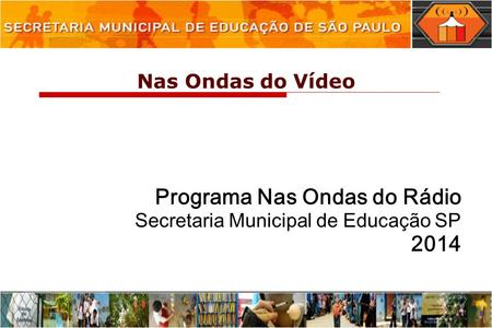 Programa Nas Ondas do Rádio Secretaria Municipal de Educação SP 2014 Nas Ondas do Vídeo.
