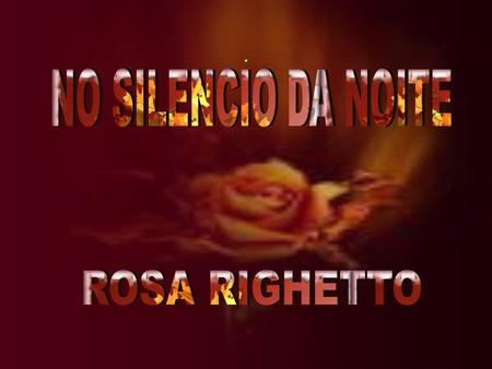 . NO SILENCIO DA NOITE ROSA RIGHETTO.