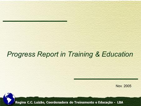 Regina C.C. Luizão, Coordenadora do Treinamento e Educação - LBA Progress Report in Training & Education Nov. 2005.