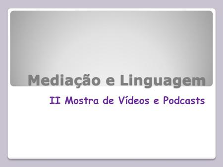 II Mostra de Vídeos e Podcasts