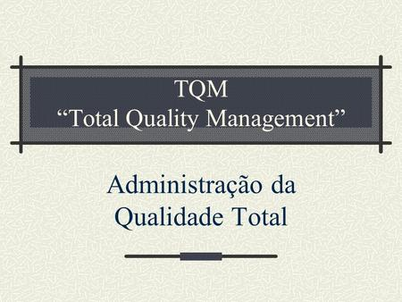 "TQM ""Total Quality Management"""
