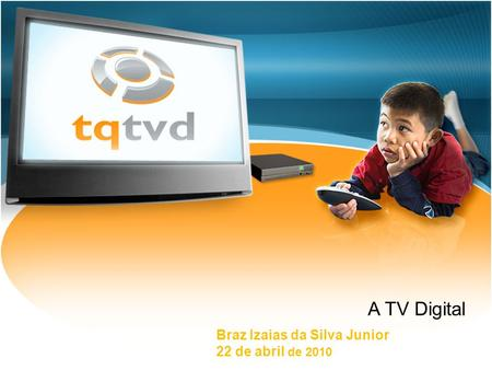 A TV Digital Braz Izaias da Silva Junior 22 de abril de 2010.
