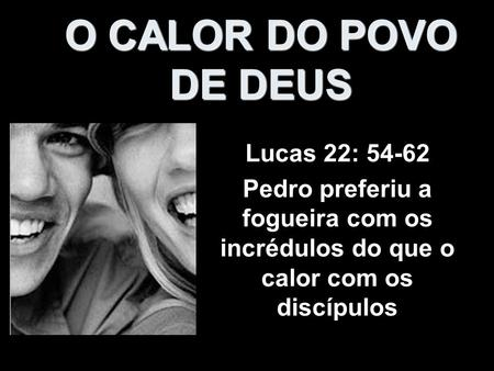 O CALOR DO POVO DE DEUS Lucas 22: 54-62