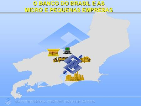 O BANCO DO BRASIL E AS MICRO E PEQUENAS EMPRESAS.
