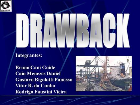 DRAWBACK Integrantes: Bruno Cani Guide Caio Menezes Daniel