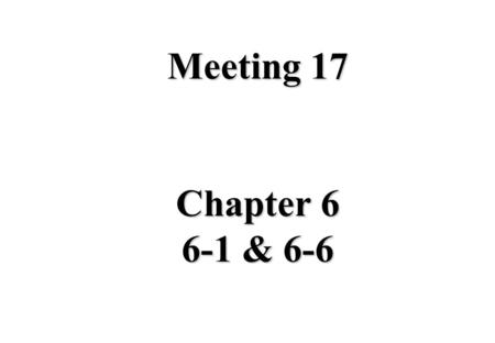 Meeting 17 Chapter 6 6-1 & 6-6.