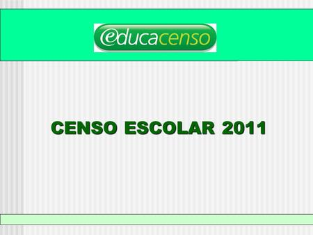 CENSO ESCOLAR 2011.
