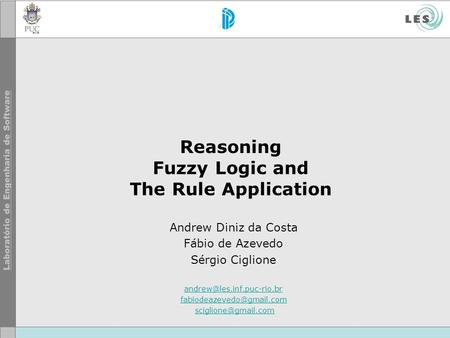 Reasoning Fuzzy Logic and The Rule Application Andrew Diniz da Costa Fábio de Azevedo Sérgio Ciglione