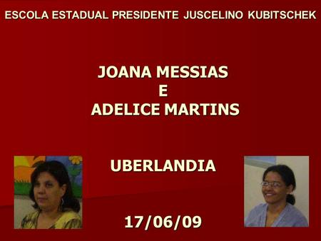 JOANA MESSIAS E ADELICE MARTINS UBERLANDIA 17/06/09