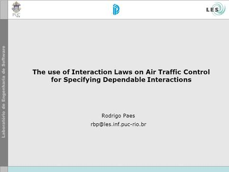 The use of Interaction Laws on Air Traffic Control for Specifying Dependable Interactions Rodrigo Paes