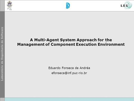 A Multi-Agent System Approach for the Management of Component Execution Environment Eduardo Fonseca de Andréa