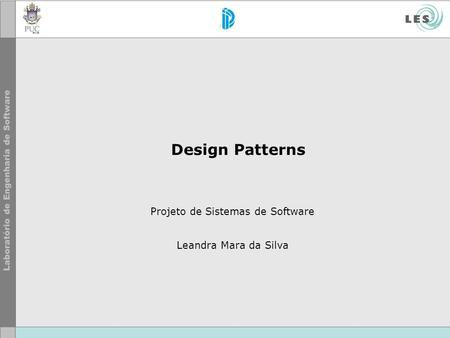 Design Patterns Projeto de Sistemas de Software Leandra Mara da Silva.
