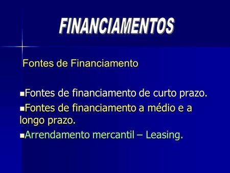 FINANCIAMENTOS Fontes de Financiamento