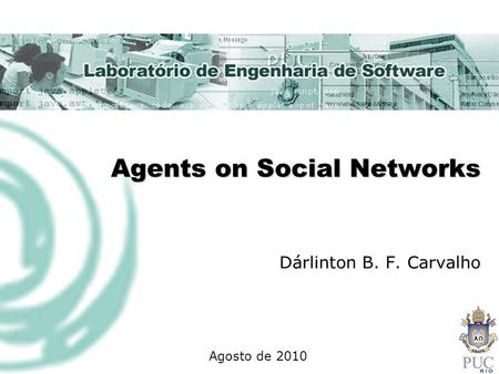 Agents on Social Networks Dárlinton B. F. Carvalho Agosto de 2010.