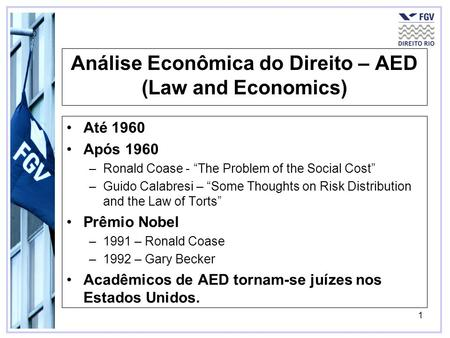 1 Análise Econômica do Direito – AED (Law and Economics) Até 1960 Após 1960 –Ronald Coase - The Problem of the Social Cost –Guido Calabresi – Some Thoughts.