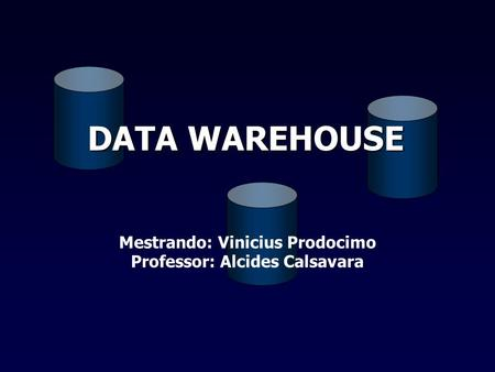Mestrando: Vinicius Prodocimo Professor: Alcides Calsavara DATA WAREHOUSE.