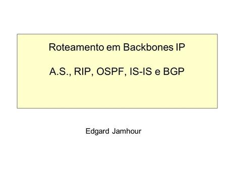 Roteamento em Backbones IP A.S., RIP, OSPF, IS-IS e BGP Edgard Jamhour.