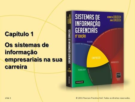 1.1 Copyright © 2011 Pearson Education, Inc. publishing as Prentice Hall © 2011 Pearson Prentice Hall. Todos os direitos reservados.slide 1 1 Capítulo.