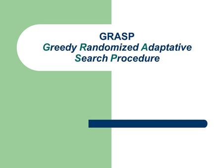 GRASP Greedy Randomized Adaptative Search Procedure