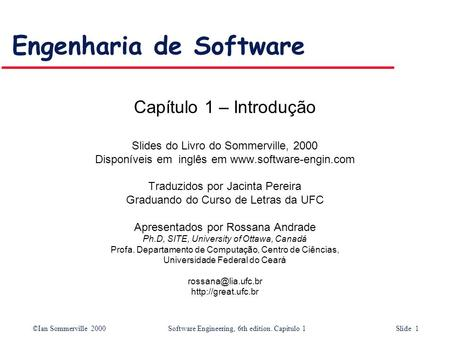 ©Ian Sommerville 2000Software Engineering, 6th edition. Capítulo 1 Slide 1 Engenharia de Software Capítulo 1 – Introdução Slides do Livro do Sommerville,
