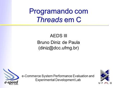 E-Commerce System Performance Evaluation and Experimental Development Lab Programando com Threads em C AEDS III Bruno Diniz de Paula