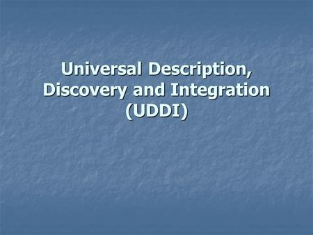 Universal Description, Discovery and Integration (UDDI)