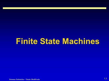 Sistemas Embutidos – Versão Modificada 1.1 Finite State Machines.