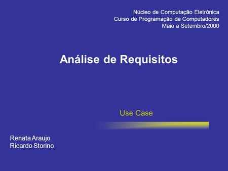 Análise de Requisitos Use Case Renata Araujo Ricardo Storino
