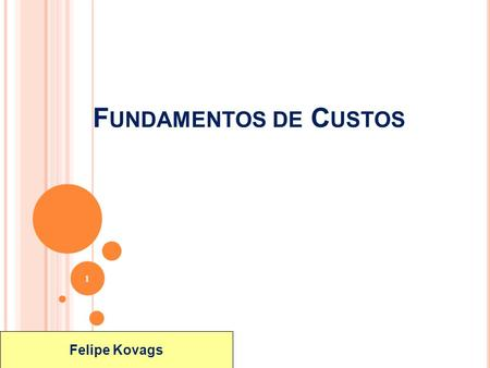 ©2004 by Pearson Education F UNDAMENTOS DE C USTOS 1 Felipe Kovags.
