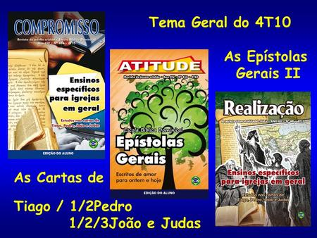 Tema Geral do 4T10 As Epístolas Gerais II As Cartas de