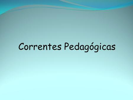 Correntes Pedagógicas