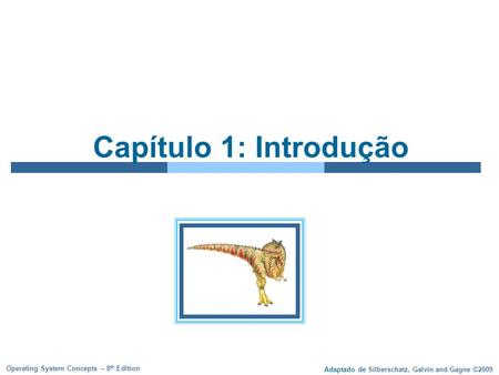 Adaptado de Silberschatz, Galvin and Gagne ©2009 Operating System Concepts – 8 th Edition Capítulo 1: Introdução.