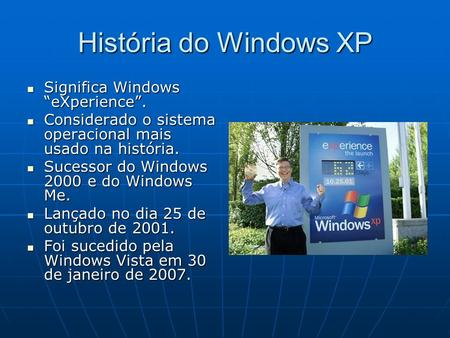 "História do Windows XP Significa Windows ""eXperience""."
