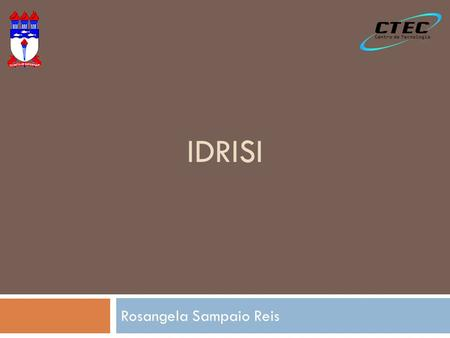 IDRISI Rosangela Sampaio Reis. Idrisi Runoff Digitize Watershed Flow Macro Modeler.