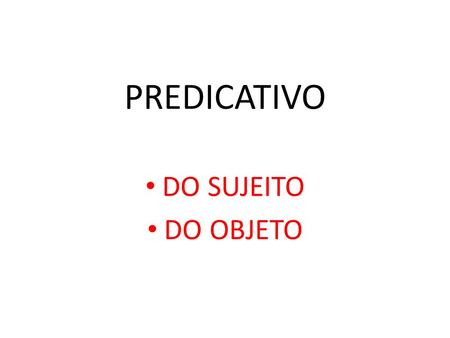 PREDICATIVO DO SUJEITO DO OBJETO.