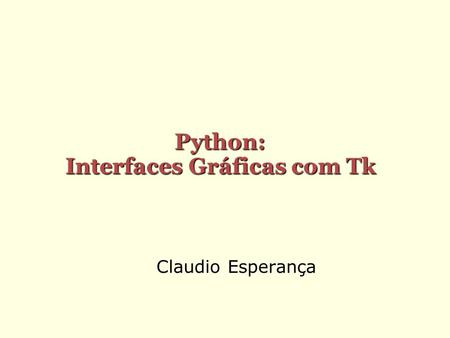 Claudio Esperança Python: Interfaces Gráficas com Tk.