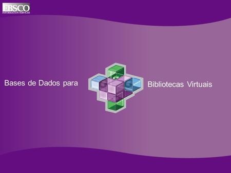 Online Databases for Academic Libraries Bases de Dados para Bibliotecas Virtuais.