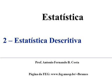 Estatística 2 – Estatística Descritiva Prof. Antonio Fernando B. Costa