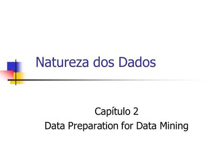 Natureza dos Dados Capítulo 2 Data Preparation for Data Mining.