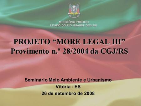 "PROJETO ""MORE LEGAL III"" Provimento n.º 28/2004 da CGJ/RS"