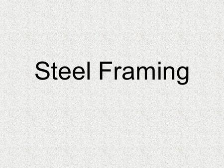Steel Framing.