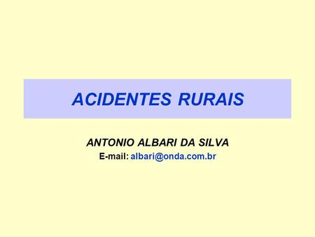 ACIDENTES RURAIS ANTONIO ALBARI DA SILVA
