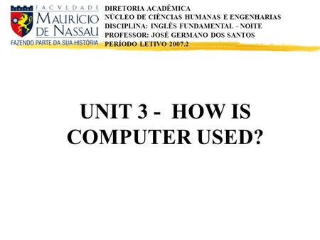 UNIT 3 - HOW IS COMPUTER USED?