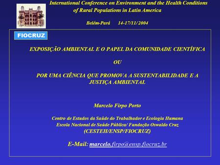 FIOCRUZ International Conference on Environment and the Health Conditions of Rural Populations in Latin America Belém-Pará 14-17/11/ 2004 EXPOSIÇÃO AMBIENTAL.