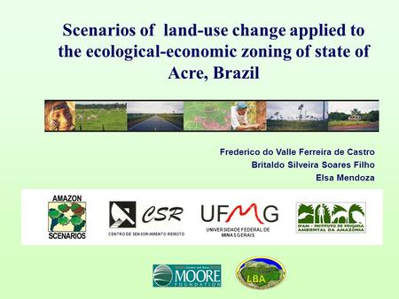 Scenarios of land-use change applied to the ecological-economic zoning of state of Acre, Brazil Frederico do Valle Ferreira de Castro Britaldo Silveira.