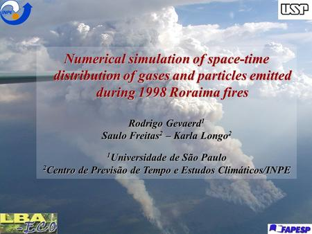 Numerical simulation of space-time distribution of gases and particles emitted during 1998 Roraima fires Rodrigo Gevaerd 1 Saulo Freitas 2 – Karla Longo.