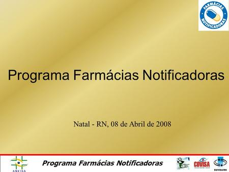 Programa Farmácias Notificadoras Natal - RN, 08 de Abril de 2008 Programa Farmácias Notificadoras.
