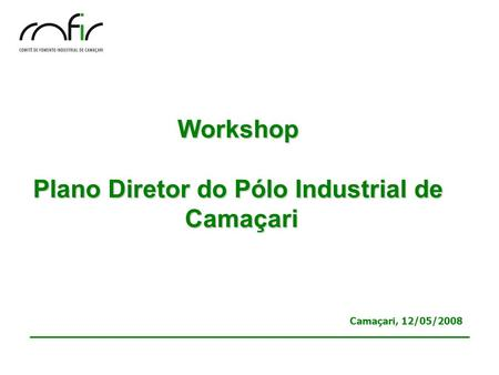 Workshop Plano Diretor do Pólo Industrial de Camaçari Camaçari, 12/05/2008.