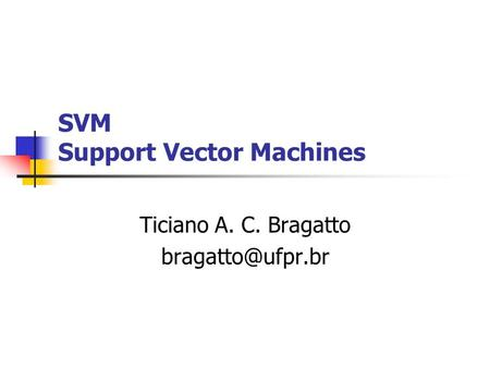SVM Support Vector Machines Ticiano A. C. Bragatto